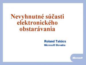 Nevyhnutn sasti elektronickho obstarvania Roland Takcs Microsoft Slovakia