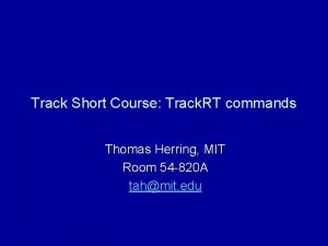 Track Short Course Track RT commands Thomas Herring
