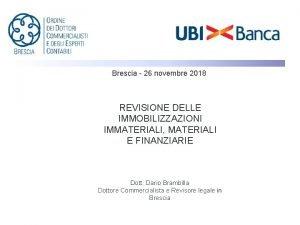 Brescia 26 novembre 2018 REVISIONE DELLE IMMOBILIZZAZIONI IMMATERIALI