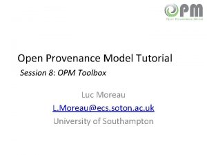 Open Provenance Model Tutorial Session 8 OPM Toolbox