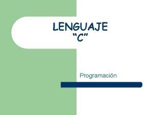 LENGUAJE C Programacin INTRODUCCIN l l El lenguaje
