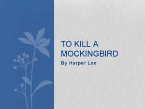 TO KILL A MOCKINGBIRD By Harper Lee MONDAY