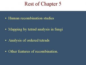 Rest of Chapter 5 Human recombination studies Mapping