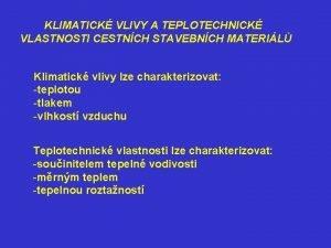 KLIMATICK VLIVY A TEPLOTECHNICK VLASTNOSTI CESTNCH STAVEBNCH MATERIL