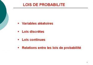 LOIS DE PROBABILITE Variables alatoires Lois discrtes Lois
