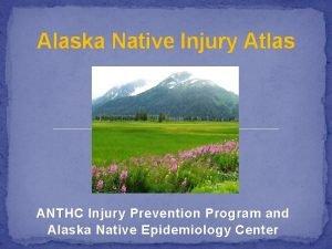 Alaska Native Injury Atlas ANTHC Injury Prevention Program