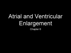 Atrial and Ventricular Enlargement Chapter 6 Web Site