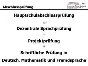 Abschlussprfung Hauptschulabschlussprfung Dezentrale Sprachprfung Projektprfung Schriftliche Prfung in