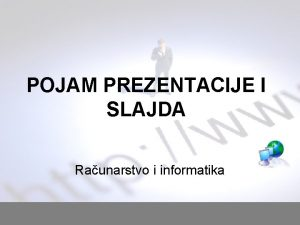 POJAM PREZENTACIJE I SLAJDA Raunarstvo i informatika Spremni