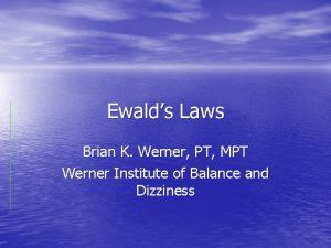 Ewalds Laws Brian K Werner PT MPT Werner