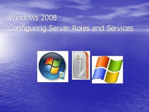 Windows 2008 Configuring Server Roles and Services 1