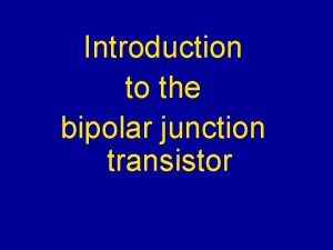 Introduction to the bipolar junction transistor Bipolar Action