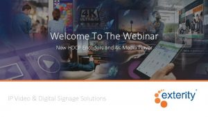 Welcome To The Webinar New HDCP Encoders and
