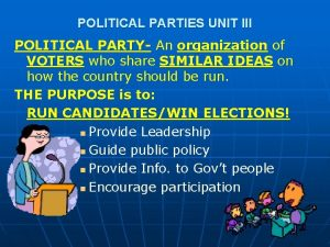 POLITICAL PARTIES UNIT III POLITICAL PARTY An organization
