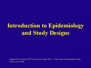 Introduction to Epidemiology and Study Designs Adapted from