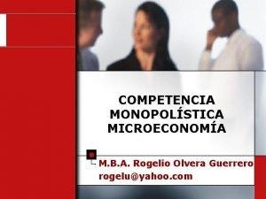 COMPETENCIA MONOPOLSTICA MICROECONOMA M B A Rogelio Olvera