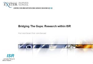 CENTRE FOR INNOVATION AND SERVICE RESEARCH ISR Bridging