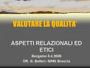VALUTARE LA QUALITA ASPETTI RELAZIONALI ED ETICI Bergamo