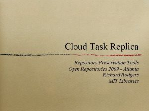 Cloud Task Replica Repository Preservation Tools Open Repositories