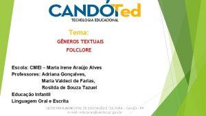 TECNOLOGIA EDUCACIONAL Tema GNEROS TEXTUAIS FOLCLORE Escola CMEI