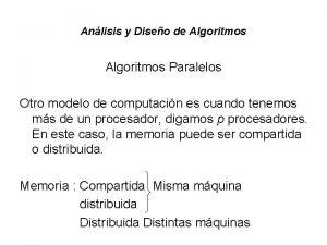 Anlisis y Diseo de Algoritmos Paralelos Otro modelo
