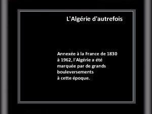 LAlgrie dautrefois Annexe la France de 1830 1962