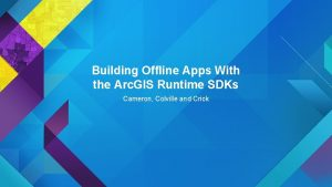 Building Offline Apps With the Arc GIS Runtime