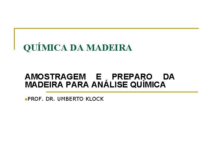 QUMICA DA MADEIRA AMOSTRAGEM E PREPARO DA MADEIRA