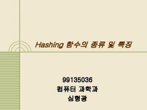 INDEX 1 Hashing 2 Hashing 3 1 Hashing