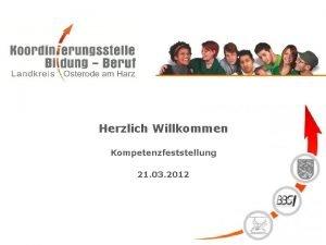 Herzlich Willkommen Kompetenzfeststellung 21 03 2012 Tagesordnung TOP