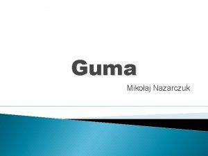 Guma Mikoaj Nazarczuk Spis treci 1 2 3