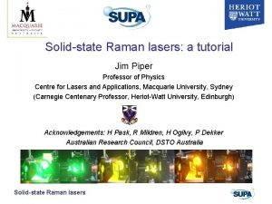 Solidstate Raman lasers a tutorial Jim Piper Professor