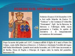 FEDERICO II STUPOR MUNDI Federico II nasce il