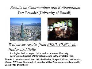 Results on Charmonium and Bottomonium Tom Browder University