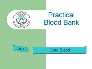 Practical Blood Bank Lab 11 Cord Blood Umbilical