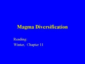 Magma Diversification Reading Winter Chapter 11 Magmatic Differentiation