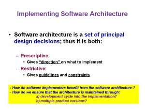 Implementing Software Architecture Software architecture is a set