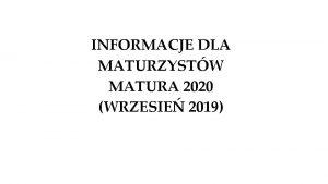 INFORMACJE DLA MATURZYSTW MATURA 2020 WRZESIE 2019 Absolwent