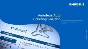 Amadeus Auto Ticketing Solution 2013 Amadeus IT Group