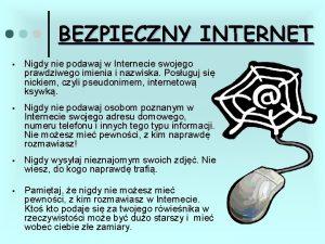 BEZPIECZNY INTERNET Nigdy nie podawaj w Internecie swojego