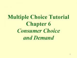 Multiple Choice Tutorial Chapter 6 Consumer Choice and