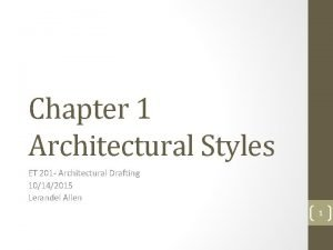 Chapter 1 Architectural Styles ET 201 Architectural Drafting