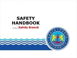 SAFETY HANDBOOK courtesy of Safety Branch Safety first