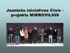 Jaunieu iniciatvas Css projekts MIKROVILNIS Ldzinjs jaunieu aktivittes