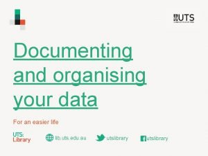 Documenting and organising your data For an easier