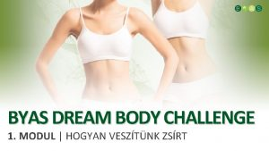 BYAS DREAM BODY CHALLENGE 1 MODUL HOGYAN VESZTNK