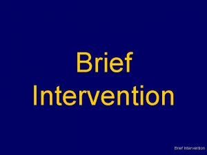 Brief Intervention Brief Intervention Brief Intervention has a