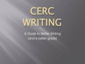 CERC WRITING A Guide to Better Writing and