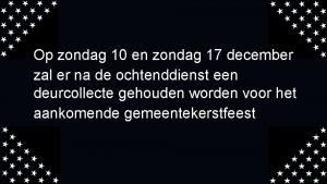 Op zondag 10 en zondag 17 december zal