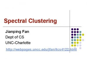 Spectral Clustering Jianping Fan Dept of CS UNCCharlotte